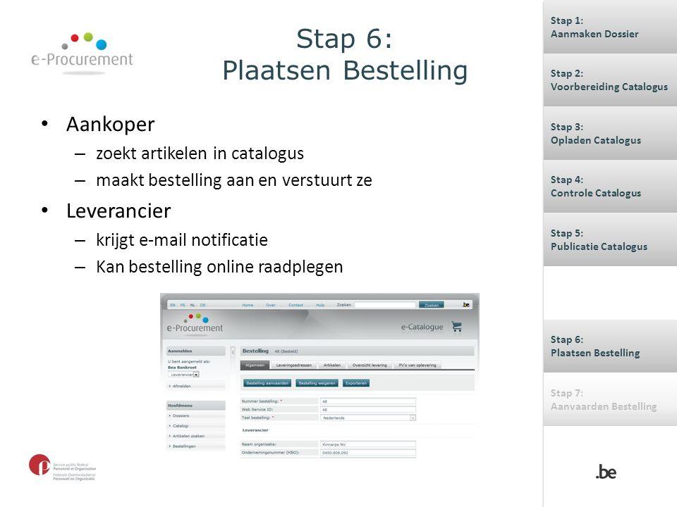 Stap 6: Plaatsen Bestelling Aankoper – zoekt artikelen in catalogus – maakt bestelling aan en verstuurt ze Leverancier – krijgt e-mail notificatie – K