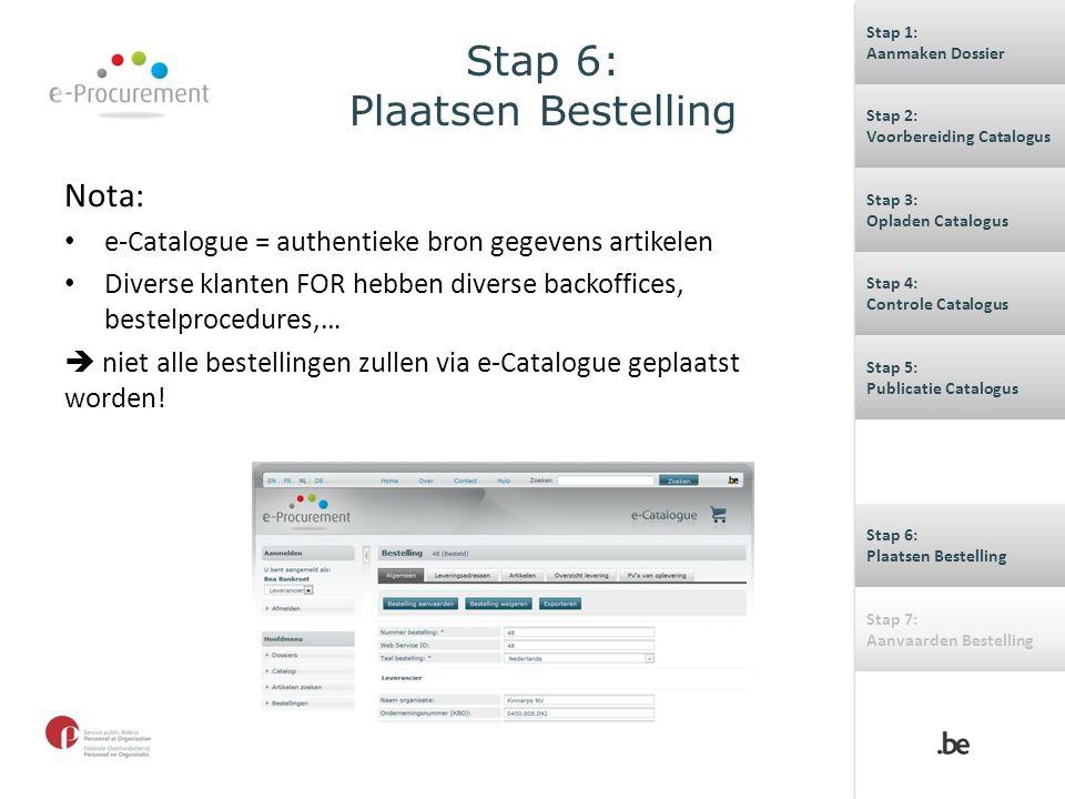 Stap 6: Plaatsen Bestelling Nota: e-Catalogue = authentieke bron gegevens artikelen Diverse klanten FOR hebben diverse backoffices, bestelprocedures,…  niet alle bestellingen zullen via e-Catalogue geplaatst worden.