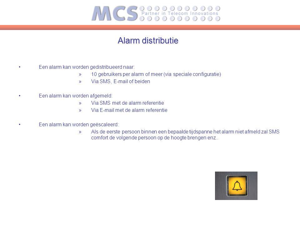 Alarm distributie Een alarm kan worden gedistribueerd naar: »10 gebruikers per alarm of meer (via speciale configuratie) »Via SMS, E-mail of beiden Een alarm kan worden afgemeld: »Via SMS met de alarm referentie »Via E-mail met de alarm referentie Een alarm kan worden geëscaleerd: »Als de eerste persoon binnen een bepaalde tijdspanne het alarm niet afmeld zal SMS comfort de volgende persoon op de hoogte brengen enz..