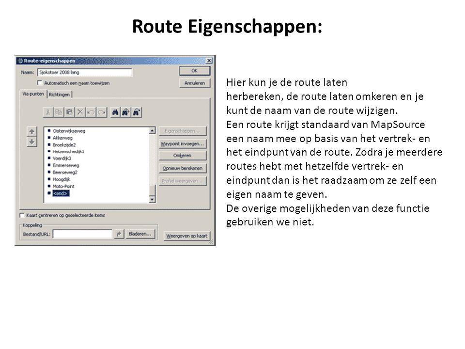 Route Eigenschappen: Hier kun je de route laten herbereken, de route laten omkeren en je kunt de naam van de route wijzigen. Een route krijgt standaar