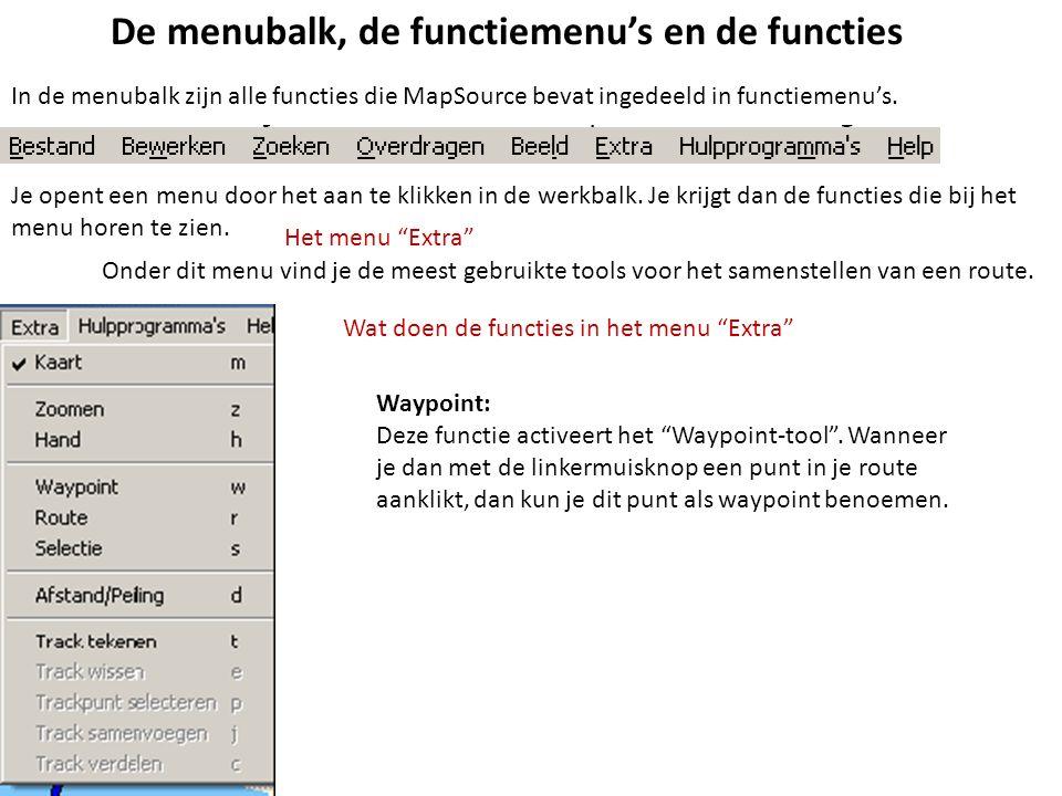 De menubalk, de functiemenu's en de functies In de menubalk zijn alle functies die MapSource bevat ingedeeld in functiemenu's. Je opent een menu door