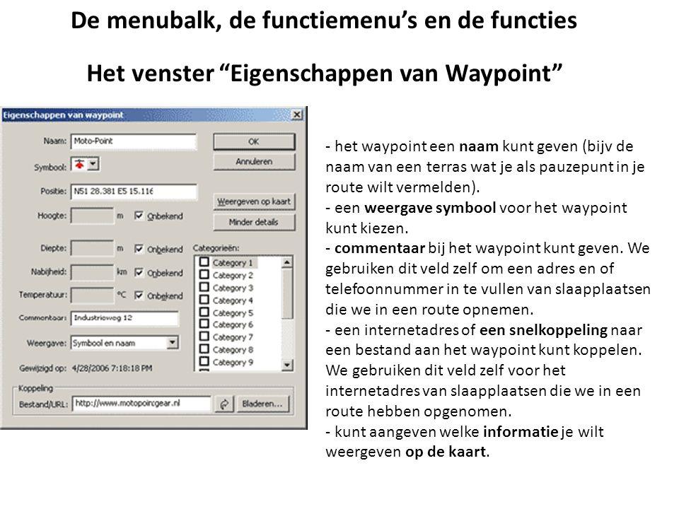 """De menubalk, de functiemenu's en de functies Het venster """"Eigenschappen van Waypoint"""" - het waypoint een naam kunt geven (bijv de naam van een terras"""
