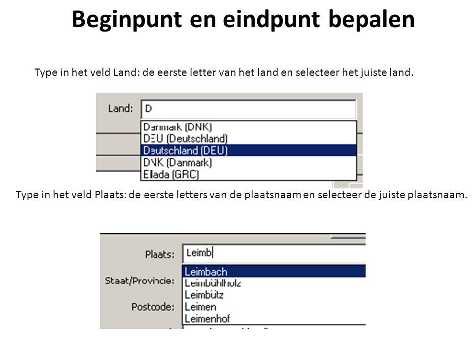 Beginpunt en eindpunt bepalen Type in het veld Land: de eerste letter van het land en selecteer het juiste land. Type in het veld Plaats: de eerste le