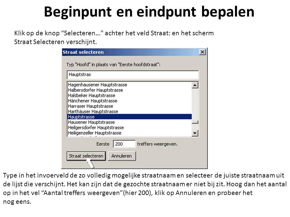 """Beginpunt en eindpunt bepalen Klik op de knop """"Selecteren…"""" achter het veld Straat: en het scherm Straat Selecteren verschijnt. Type in het invoerveld"""