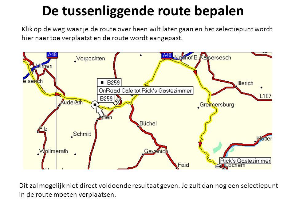 De tussenliggende route bepalen Klik op de weg waar je de route over heen wilt laten gaan en het selectiepunt wordt hier naar toe verplaatst en de rou