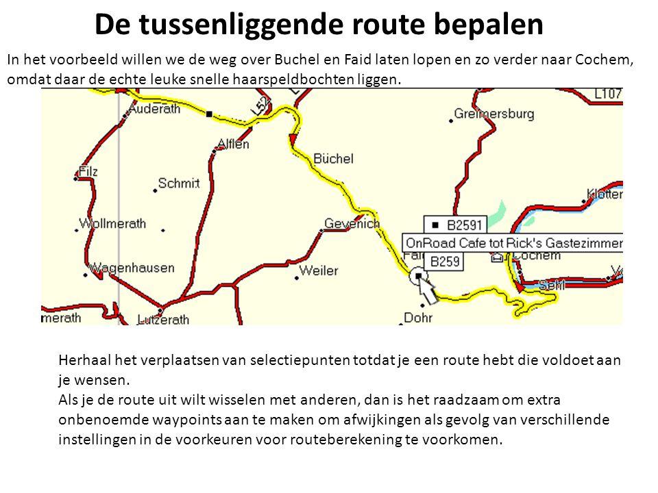 De tussenliggende route bepalen In het voorbeeld willen we de weg over Buchel en Faid laten lopen en zo verder naar Cochem, omdat daar de echte leuke