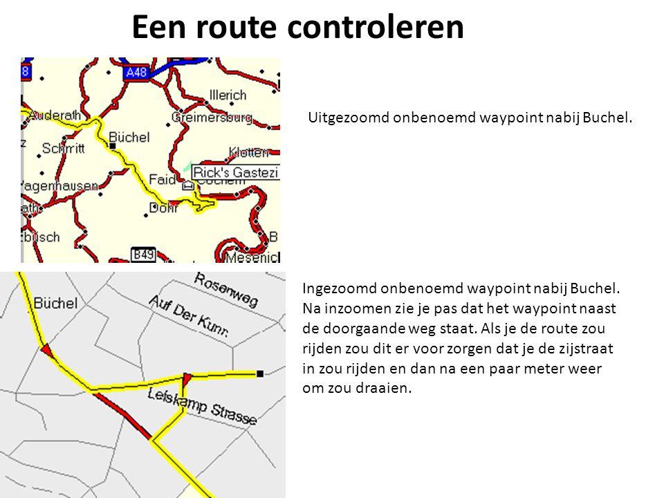 Een route controleren Uitgezoomd onbenoemd waypoint nabij Buchel. Ingezoomd onbenoemd waypoint nabij Buchel. Na inzoomen zie je pas dat het waypoint n