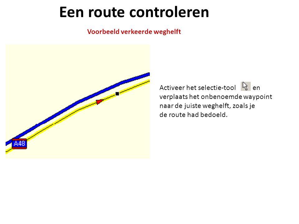 Een route controleren Voorbeeld verkeerde weghelft Activeer het selectie-tool en verplaats het onbenoemde waypoint naar de juiste weghelft, zoals je d