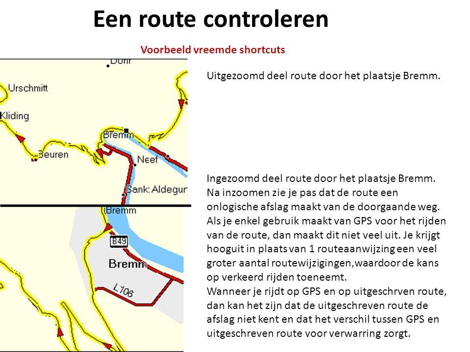 Een route controleren Voorbeeld vreemde shortcuts Uitgezoomd deel route door het plaatsje Bremm. Ingezoomd deel route door het plaatsje Bremm. Na inzo