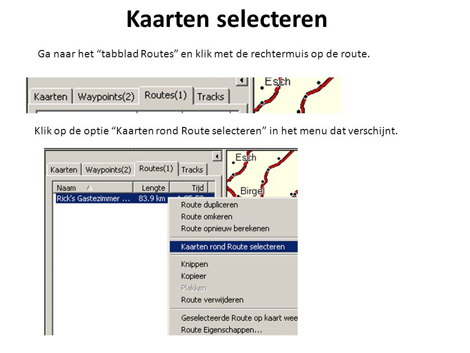 """Kaarten selecteren Ga naar het """"tabblad Routes"""" en klik met de rechtermuis op de route. Klik op de optie """"Kaarten rond Route selecteren"""" in het menu d"""