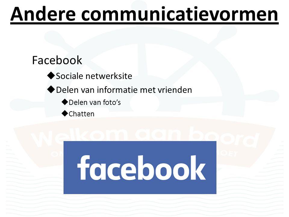 Andere communicatievormen Facebook  Sociale netwerksite  Delen van informatie met vrienden  Delen van foto's  Chatten