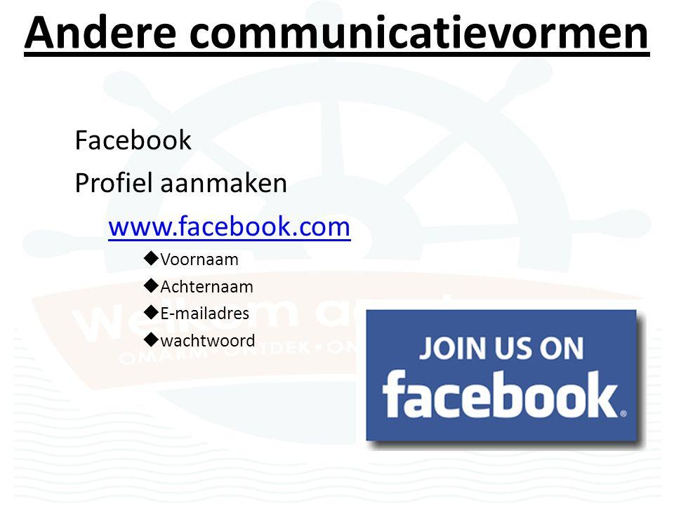 Andere communicatievormen Facebook Profiel aanmaken www.facebook.com  Voornaam  Achternaam  E-mailadres  wachtwoord