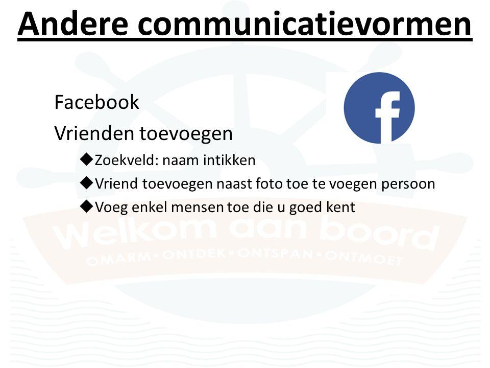 Andere communicatievormen Facebook Vrienden toevoegen  Zoekveld: naam intikken  Vriend toevoegen naast foto toe te voegen persoon  Voeg enkel mensen toe die u goed kent