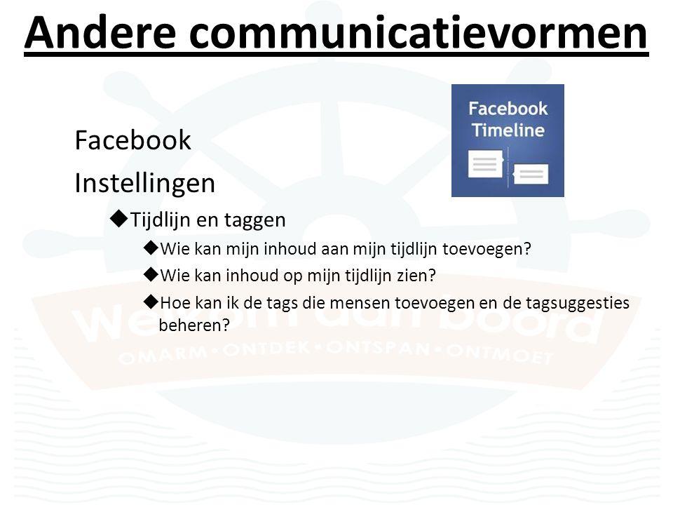 Andere communicatievormen Facebook Instellingen  Tijdlijn en taggen  Wie kan mijn inhoud aan mijn tijdlijn toevoegen.