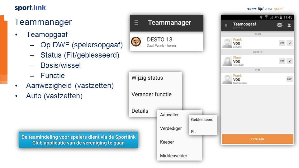 Teammanager Teamopgaaf –Op DWF (spelersopgaaf) –Status (Fit/geblesseerd) –Basis/wissel –Functie Aanwezigheid (vastzetten) Auto (vastzetten)