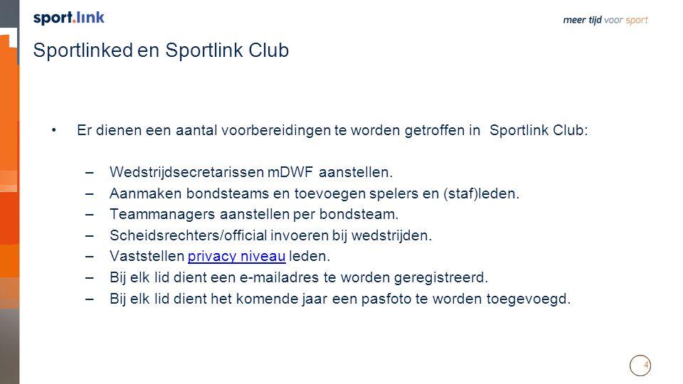 4 Sportlinked en Sportlink Club Er dienen een aantal voorbereidingen te worden getroffen in Sportlink Club: –Wedstrijdsecretarissen mDWF aanstellen.