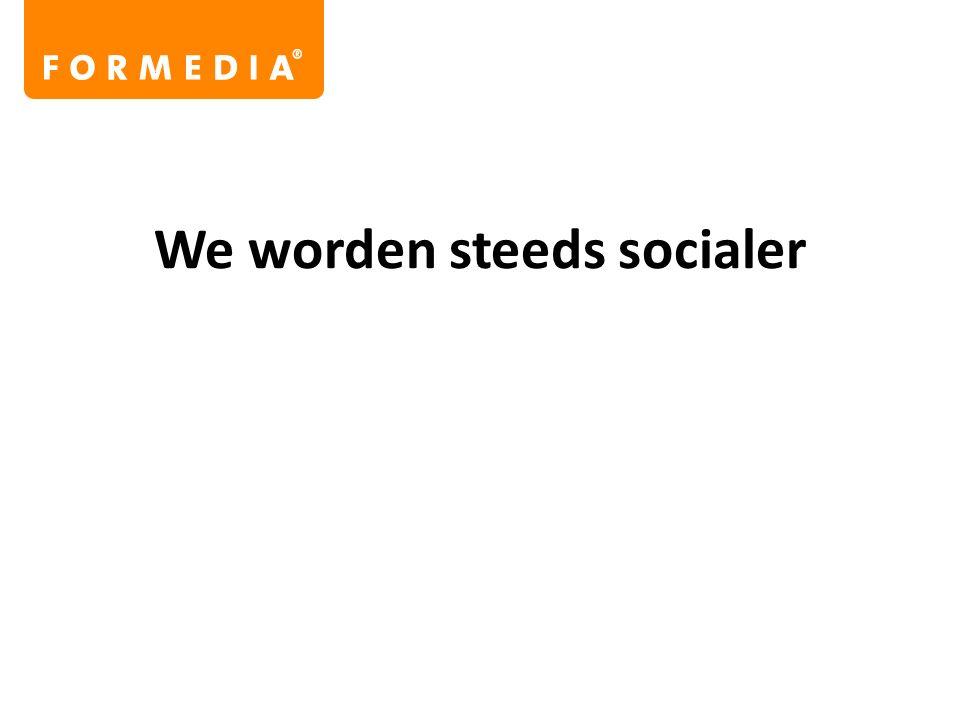 We worden steeds socialer