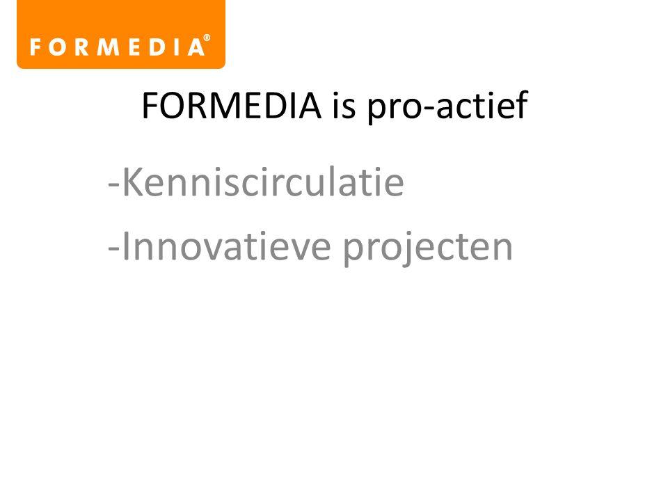 FORMEDIA is pro-actief -Kenniscirculatie -Innovatieve projecten