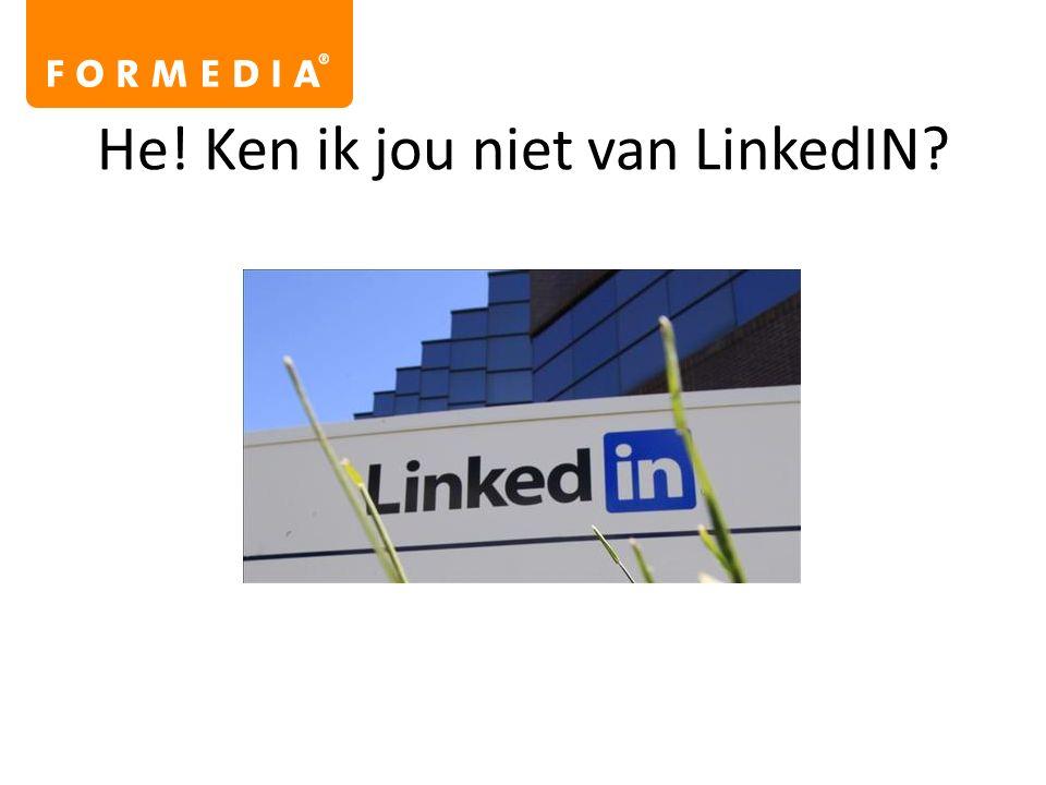 He! Ken ik jou niet van LinkedIN