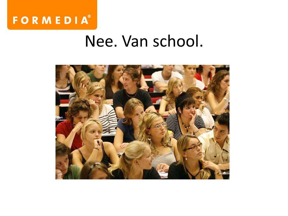 Nee. Van school.
