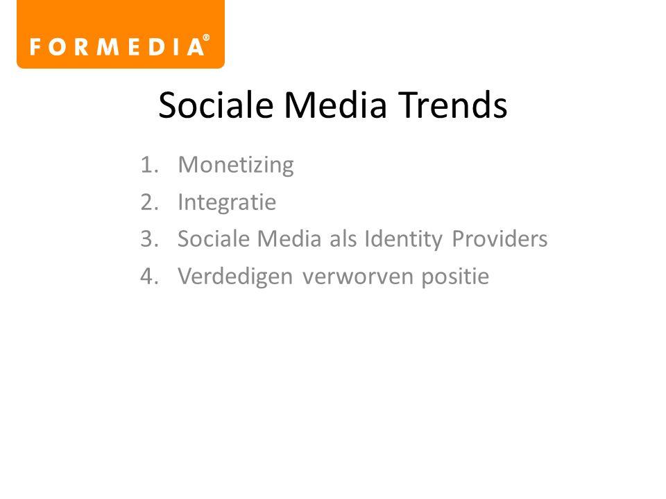 Sociale Media Trends 1.Monetizing 2.Integratie 3.Sociale Media als Identity Providers 4.Verdedigen verworven positie