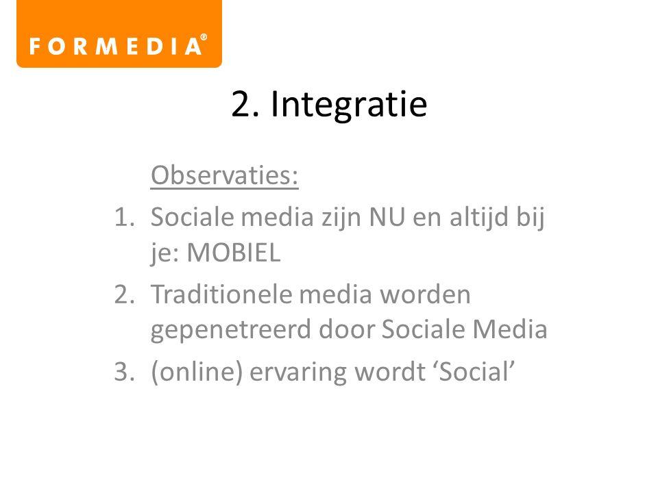 2. Integratie Observaties: 1.Sociale media zijn NU en altijd bij je: MOBIEL 2.Traditionele media worden gepenetreerd door Sociale Media 3.(online) erv