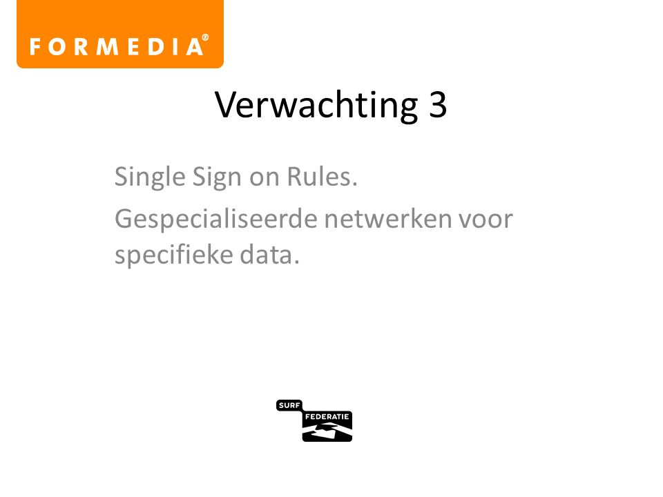 Verwachting 3 Single Sign on Rules. Gespecialiseerde netwerken voor specifieke data.