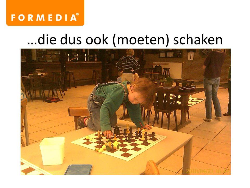 …die dus ook (moeten) schaken