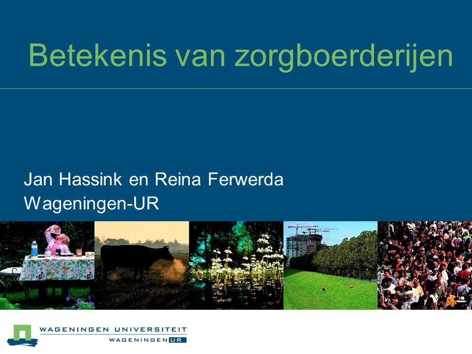 Betekenis van zorgboerderijen Jan Hassink en Reina Ferwerda Wageningen-UR