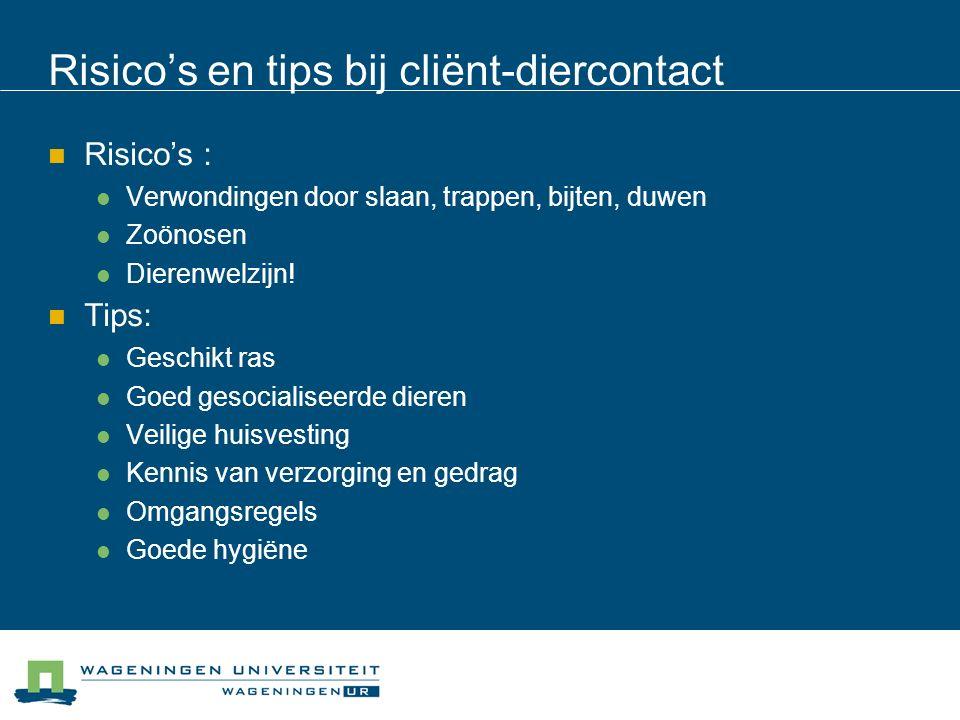 Risico's en tips bij cliënt-diercontact Risico's : Verwondingen door slaan, trappen, bijten, duwen Zoönosen Dierenwelzijn.