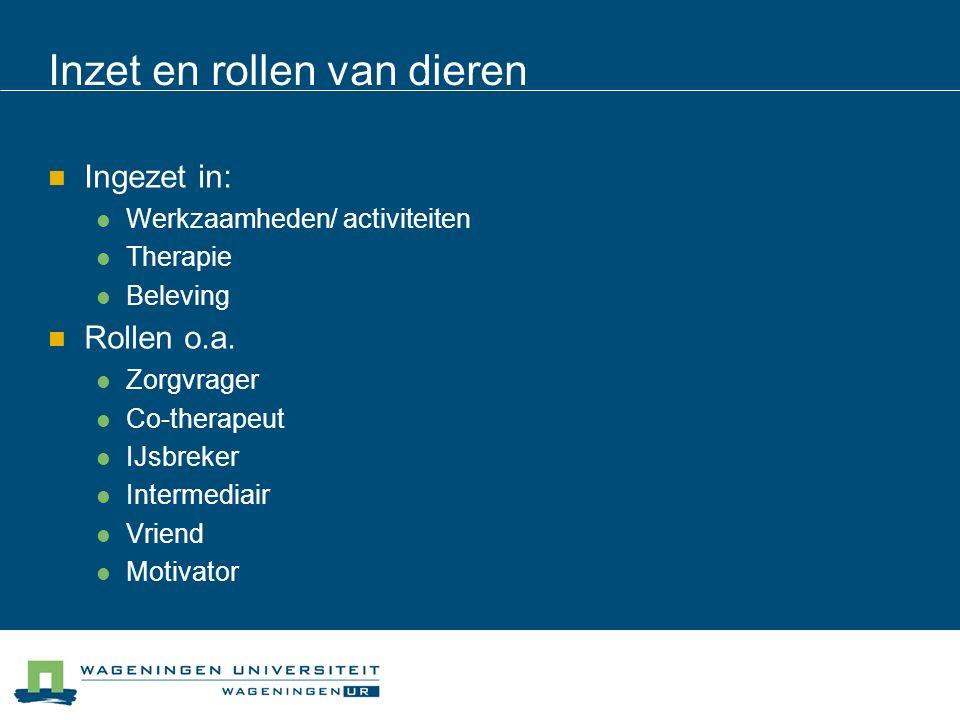 Inzet en rollen van dieren Ingezet in: Werkzaamheden/ activiteiten Therapie Beleving Rollen o.a.
