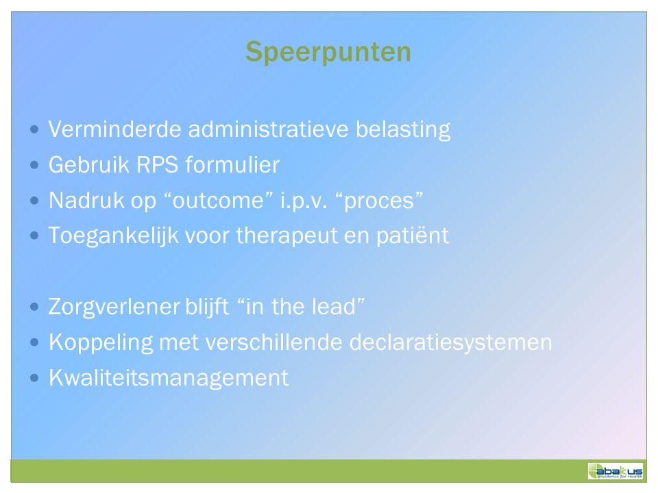 Speerpunten Verminderde administratieve belasting Gebruik RPS formulier Nadruk op outcome i.p.v.