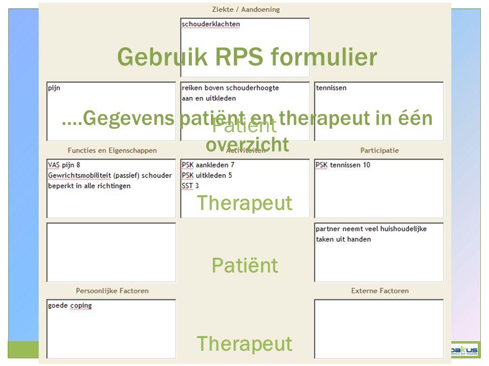 Gebruik RPS formulier ….Gegevens patiënt en therapeut in één overzicht Patiënt Therapeut Patiënt Therapeut