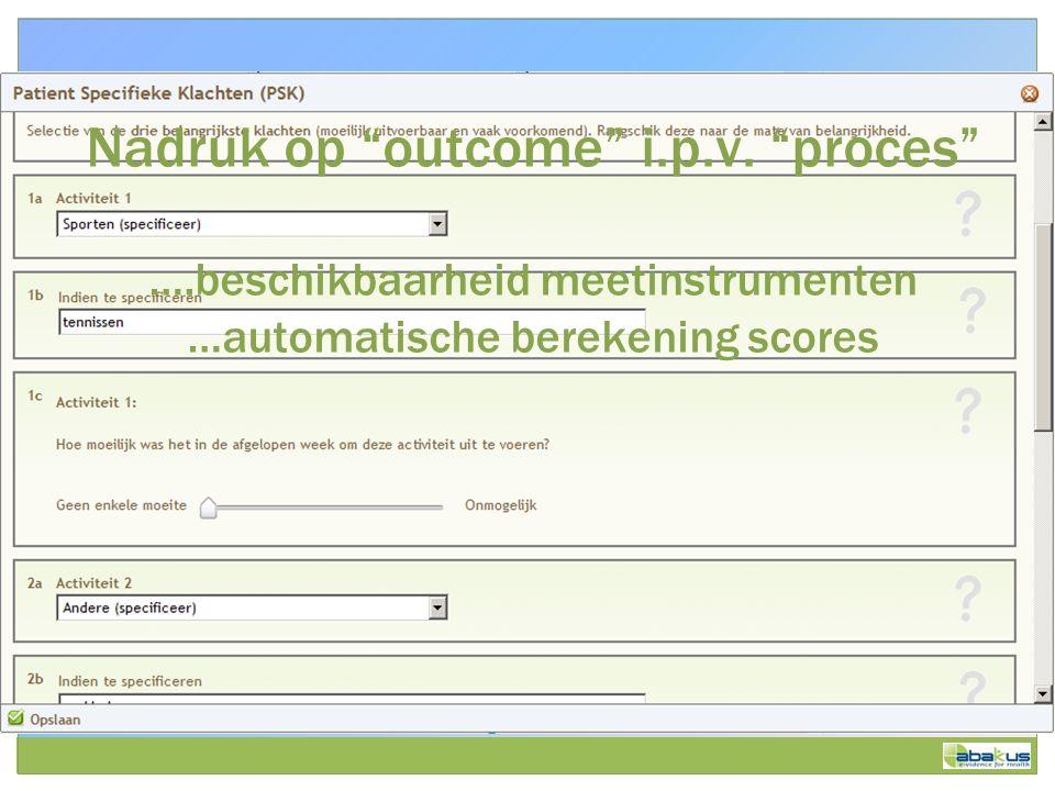 """Nadruk op """"outcome"""" i.p.v. """"proces"""" ….beschikbaarheid meetinstrumenten …automatische berekening scores"""