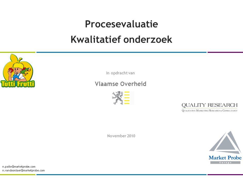 Procesevaluatie Kwalitatief onderzoek November 2010 n.palte@marketprobe.com n.vandoorslaer@marketprobe.com In opdracht van Vlaamse Overheid