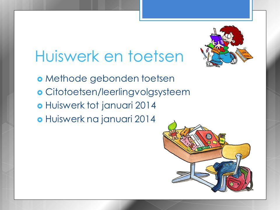 Huiswerk en toetsen  Methode gebonden toetsen  Citotoetsen/leerlingvolgsysteem  Huiswerk tot januari 2014  Huiswerk na januari 2014