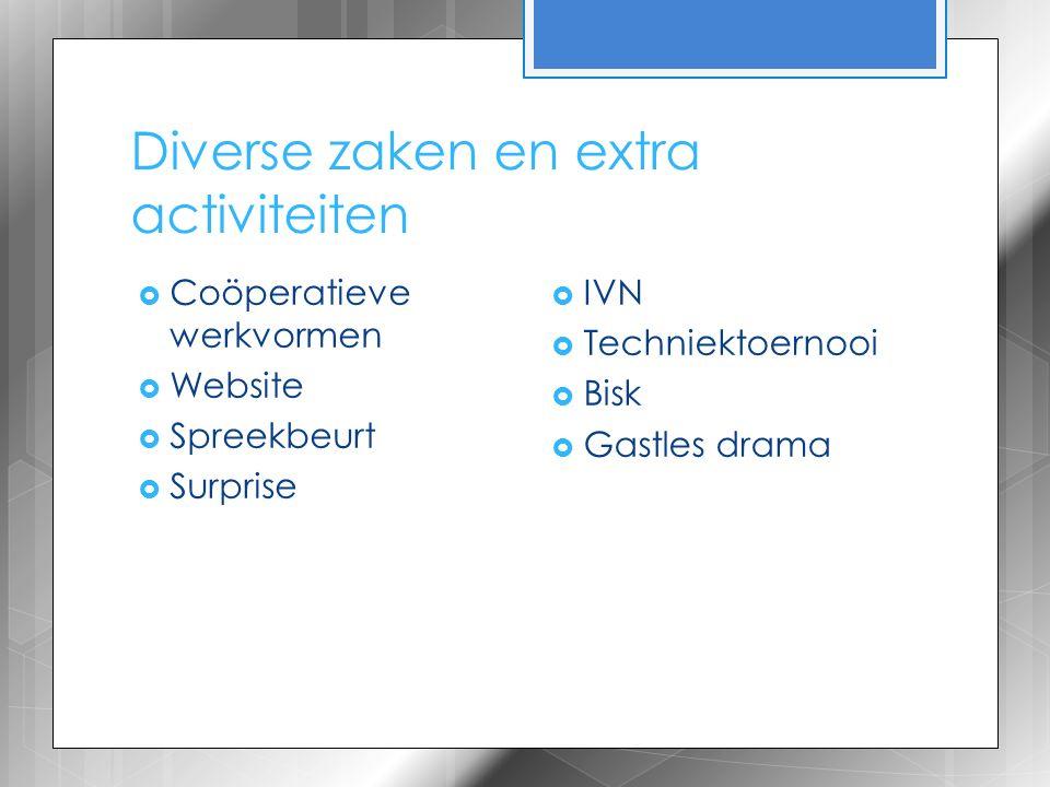 Diverse zaken en extra activiteiten  Coöperatieve werkvormen  Website  Spreekbeurt  Surprise  IVN  Techniektoernooi  Bisk  Gastles drama