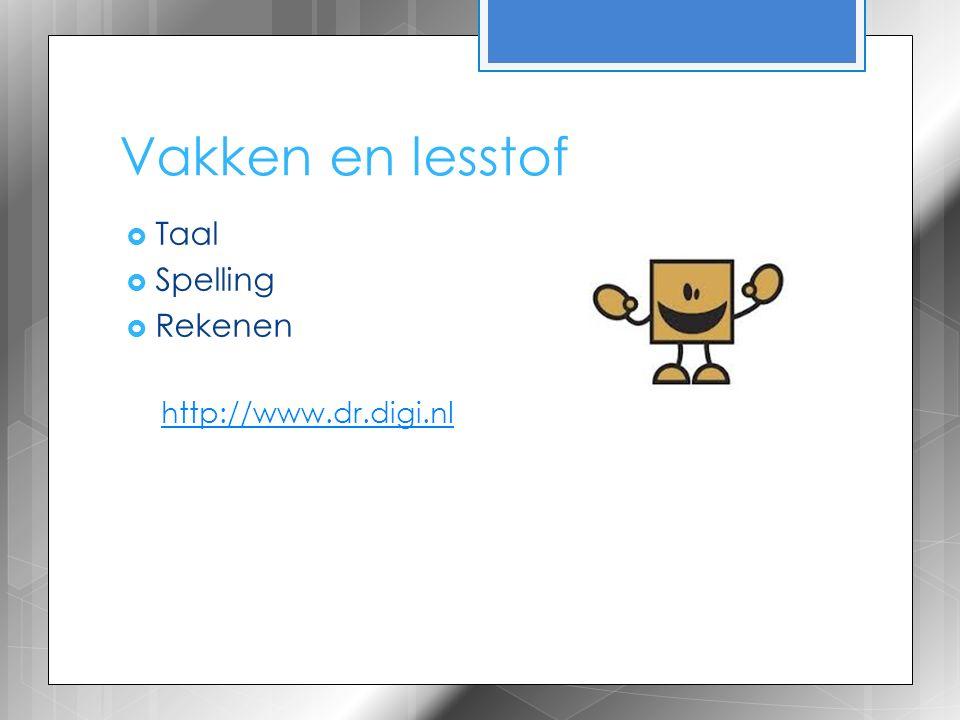 Vakken en lesstof  Taal  Spelling  Rekenen http://www.dr.digi.nl