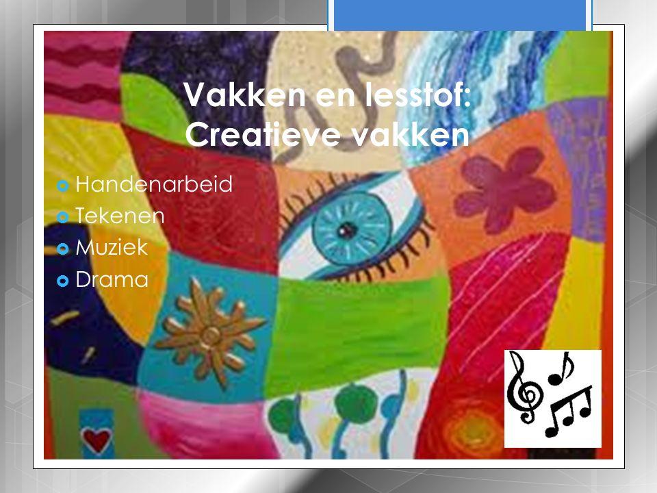 Vakken en lesstof: Creatieve vakken  Handenarbeid  Tekenen  Muziek  Drama