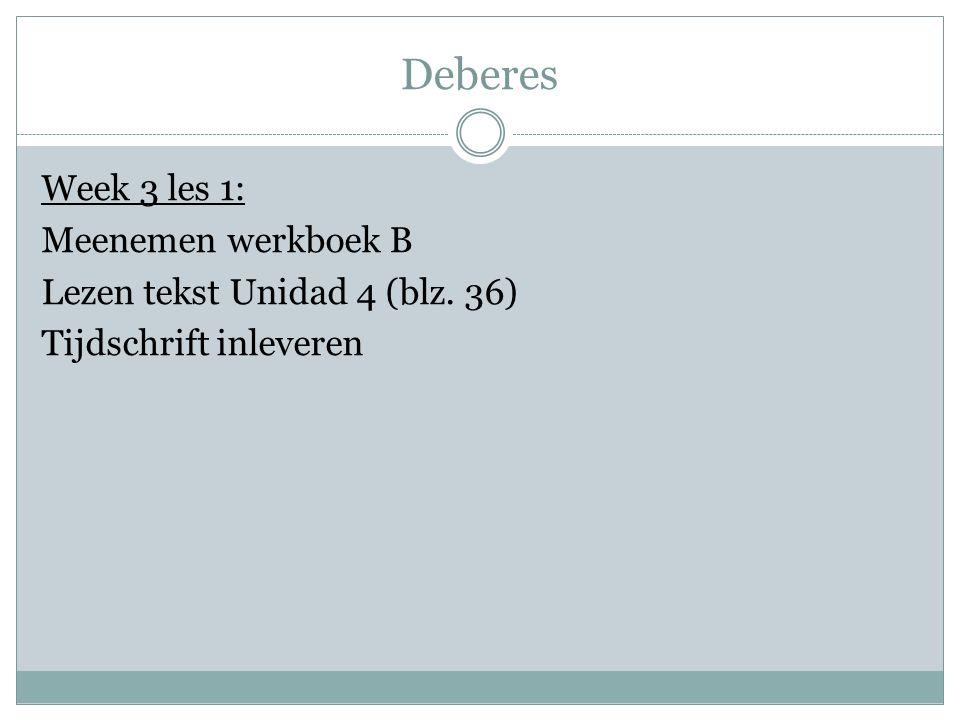 Deberes Week 3 les 1: Meenemen werkboek B Lezen tekst Unidad 4 (blz. 36) Tijdschrift inleveren