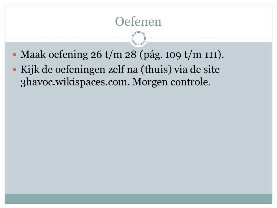 Oefenen Maak oefening 26 t/m 28 (pág. 109 t/m 111).