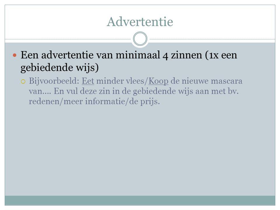 Advertentie Een advertentie van minimaal 4 zinnen (1x een gebiedende wijs)  Bijvoorbeeld: Eet minder vlees/Koop de nieuwe mascara van….