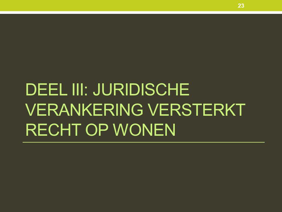 DEEL III: JURIDISCHE VERANKERING VERSTERKT RECHT OP WONEN 23