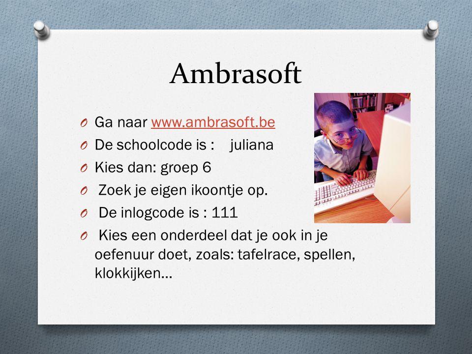 Ambrasoft O Ga naar www.ambrasoft.bewww.ambrasoft.be O De schoolcode is : juliana O Kies dan: groep 6 O Zoek je eigen ikoontje op. O De inlogcode is :