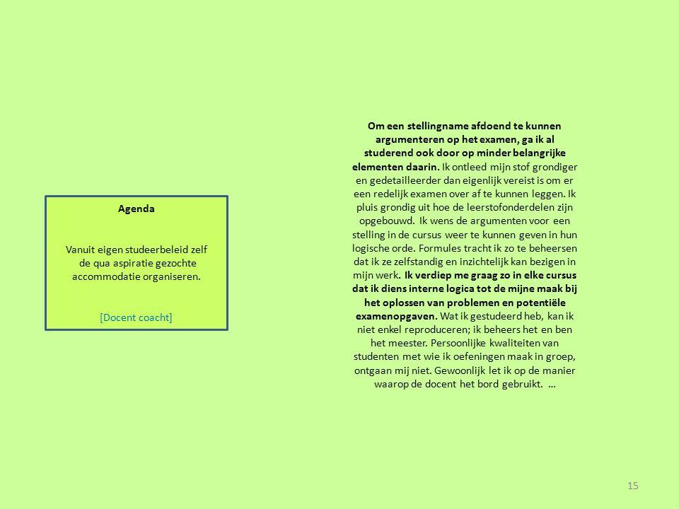 Agenda Vanuit eigen studeerbeleid zelf de qua aspiratie gezochte accommodatie organiseren. [Docent coacht] Om een stellingname afdoend te kunnen argum