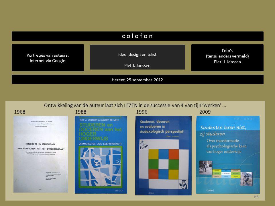 Ontwikkeling van de auteur laat zich LEZEN in de successie van 4 van zijn 'werken' … 1968 1988 1996 2009 Idee, design en tekst Piet J. Janssen Portret