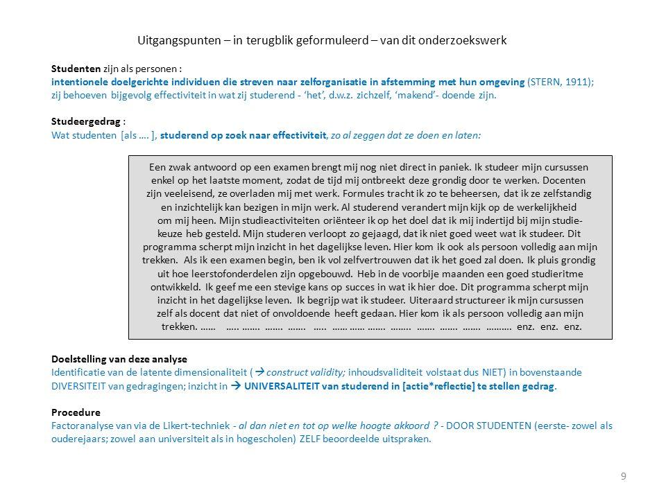 Uitgangspunten – in terugblik geformuleerd – van dit onderzoekswerk Studenten zijn als personen : intentionele doelgerichte individuen die streven naar zelforganisatie in afstemming met hun omgeving (STERN, 1911); zij behoeven bijgevolg effectiviteit in wat zij studerend - 'het', d.w.z.