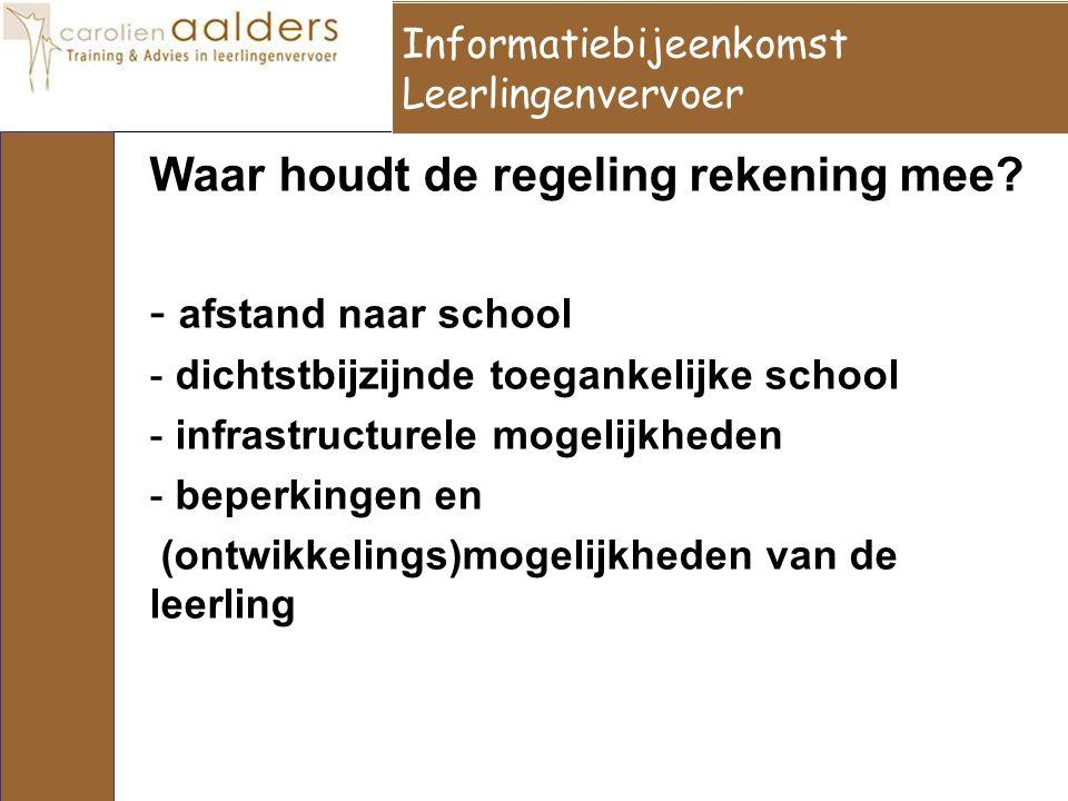 Waar houdt de regeling rekening mee? - afstand naar school - dichtstbijzijnde toegankelijke school - infrastructurele mogelijkheden - beperkingen en (