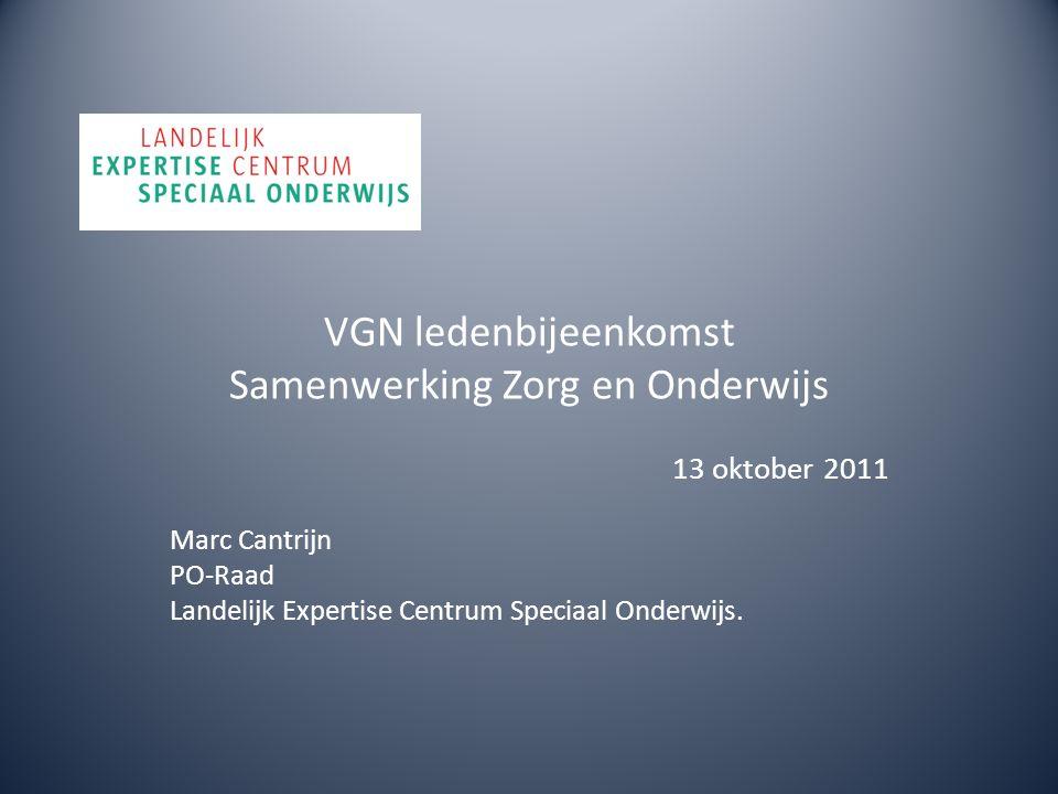 VGN ledenbijeenkomst Samenwerking Zorg en Onderwijs 13 oktober 2011 Marc Cantrijn PO-Raad Landelijk Expertise Centrum Speciaal Onderwijs.