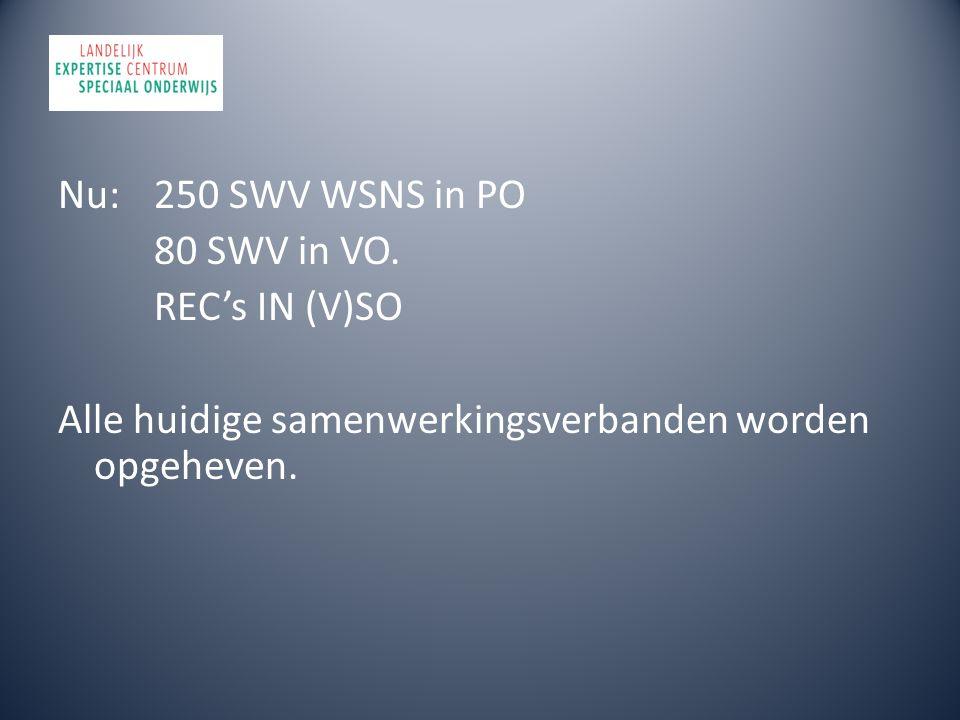 Nu: 250 SWV WSNS in PO 80 SWV in VO. REC's IN (V)SO Alle huidige samenwerkingsverbanden worden opgeheven.